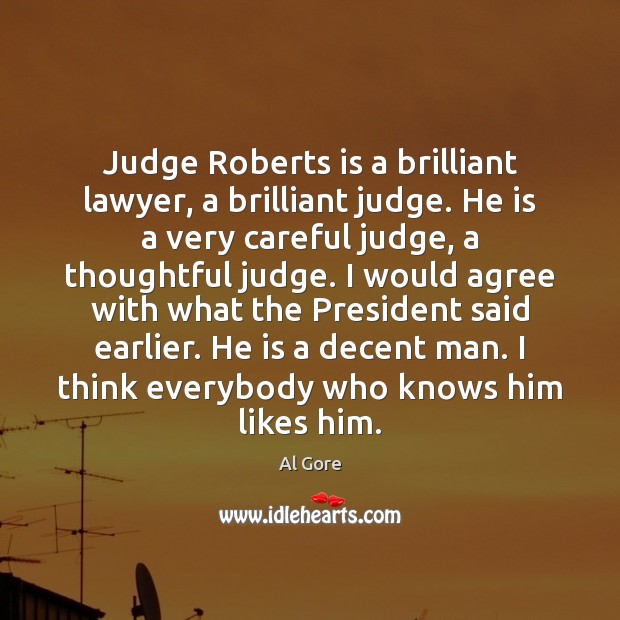 Judge Roberts is a brilliant lawyer, a brilliant judge. He is a Al Gore Picture Quote