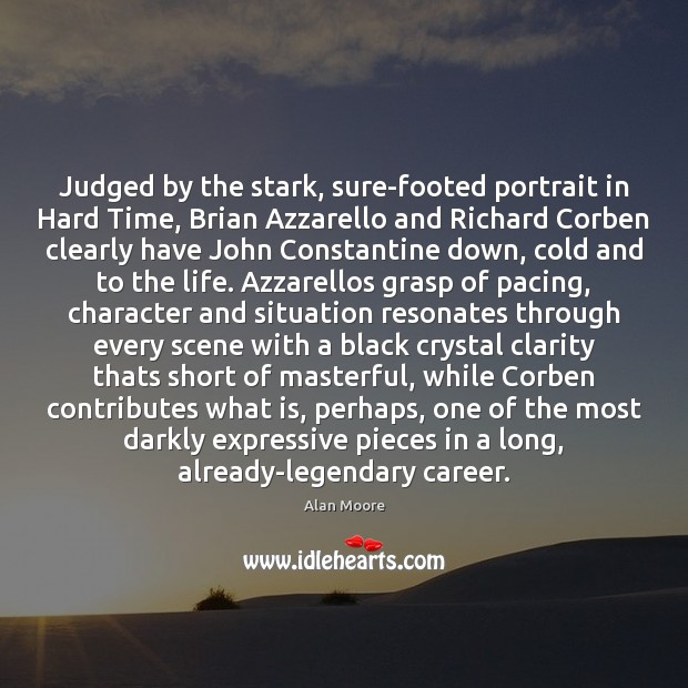 Judged by the stark, sure-footed portrait in Hard Time, Brian Azzarello and Alan Moore Picture Quote