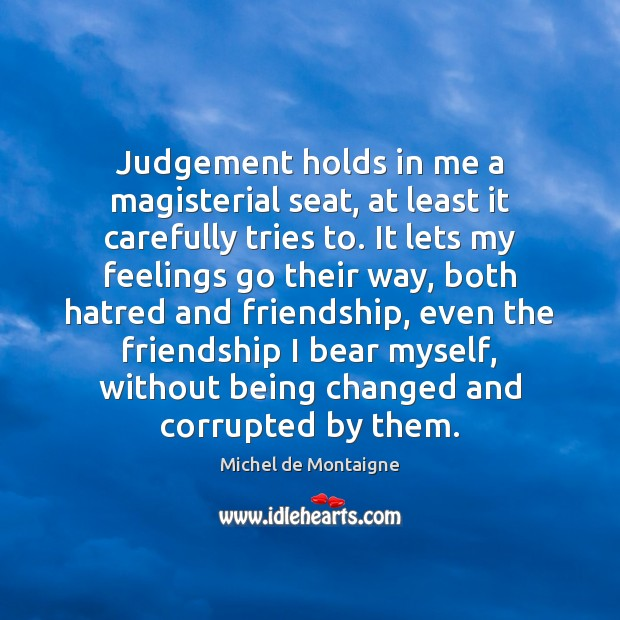 Image, Judgement holds in me a magisterial seat, at least it carefully tries