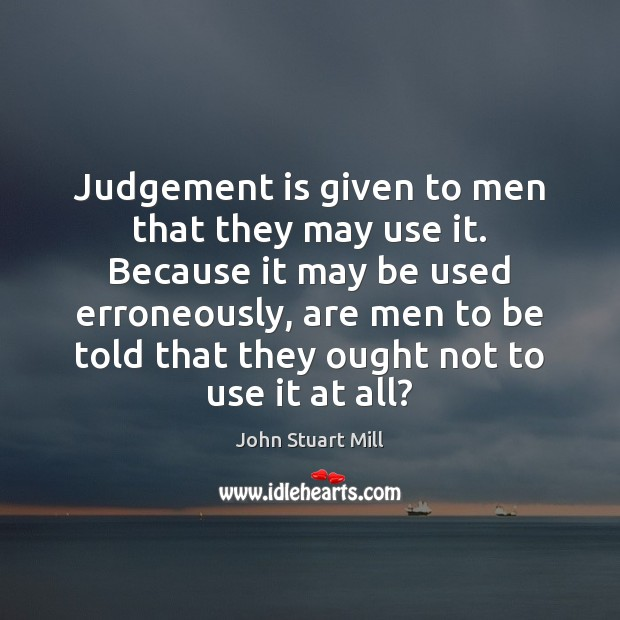 Image, Judgement is given to men that they may use it. Because it