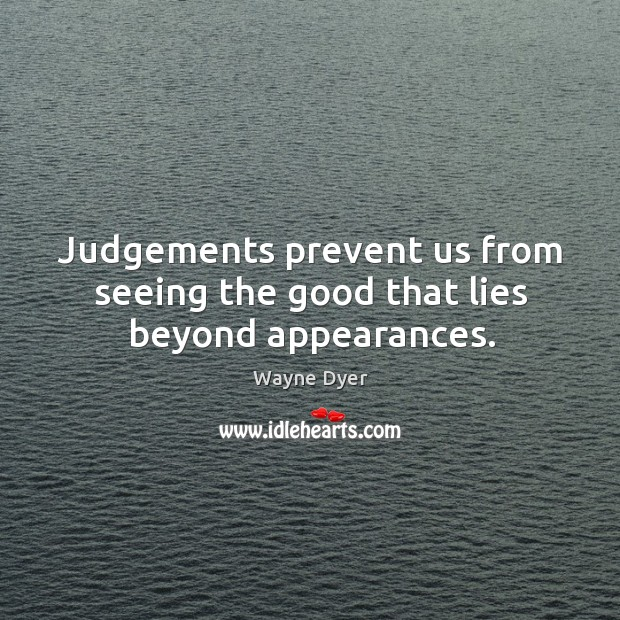 Image, Judgements prevent us from seeing the good that lies beyond appearances.