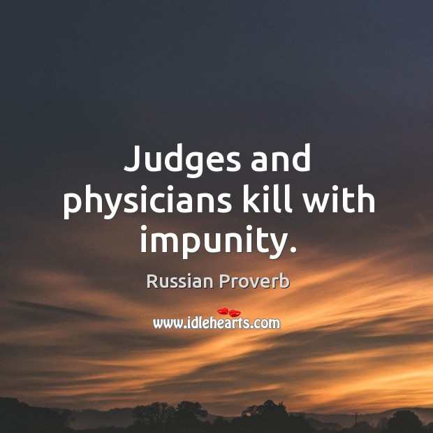 Judges and physicians kill with impunity. Russian Proverbs Image