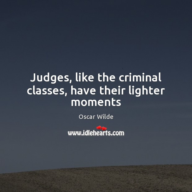 Judges, like the criminal classes, have their lighter moments Image