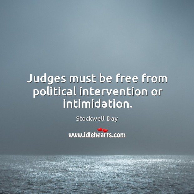 Judges must be free from political intervention or intimidation. Image