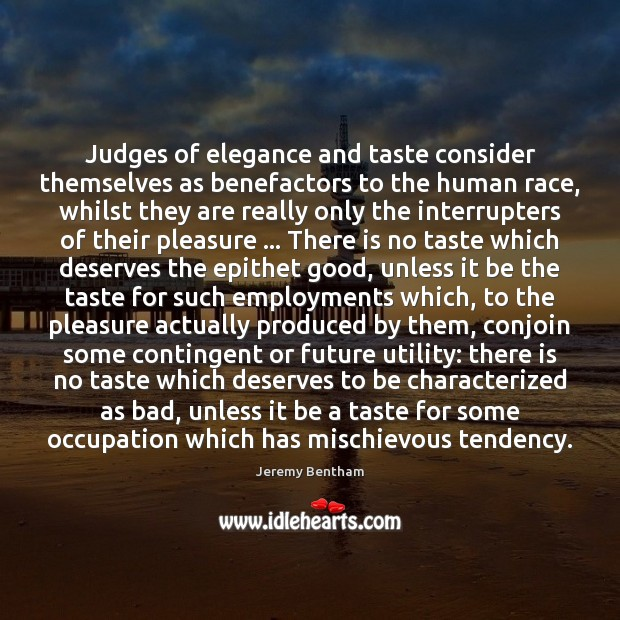 Image, Judges of elegance and taste consider themselves as benefactors to the human