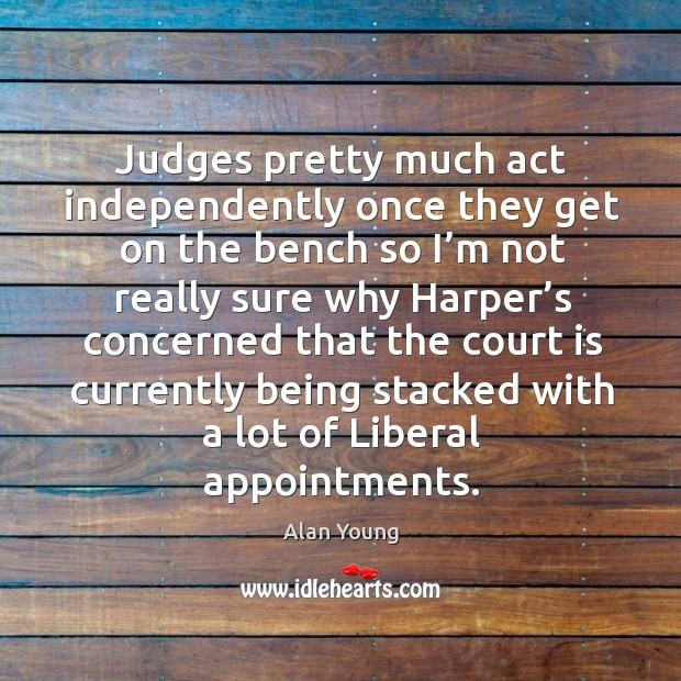 Image, Judges pretty much act independently once they get on the bench so I'm not