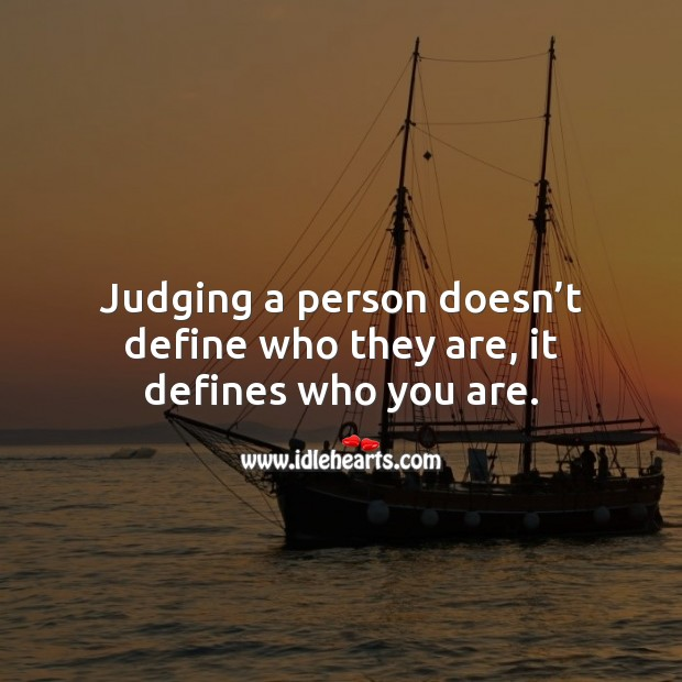 Image, Judging a person doesn't define who they are, it defines who you are.