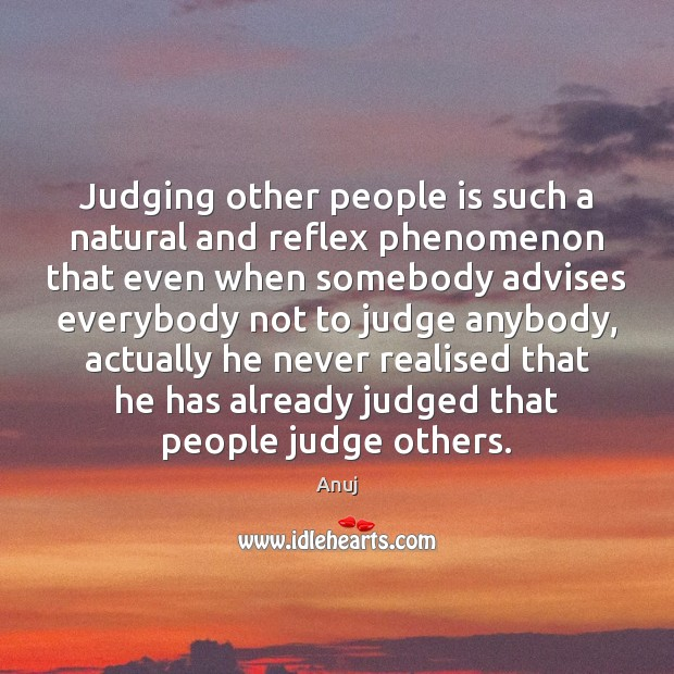 Judging other people is such a natural and reflex phenomenon that even Image