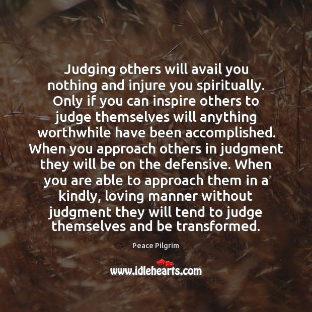 Judging others will avail you nothing and injure you spiritually. Only if Image