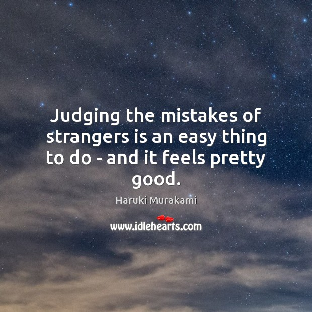Judging the mistakes of strangers is an easy thing to do – and it feels pretty good. Image