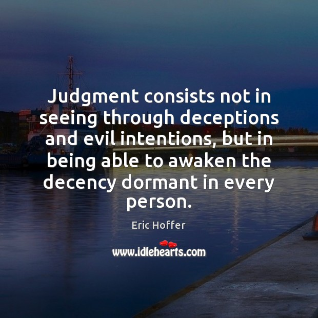 Image, Judgment consists not in seeing through deceptions and evil intentions, but in