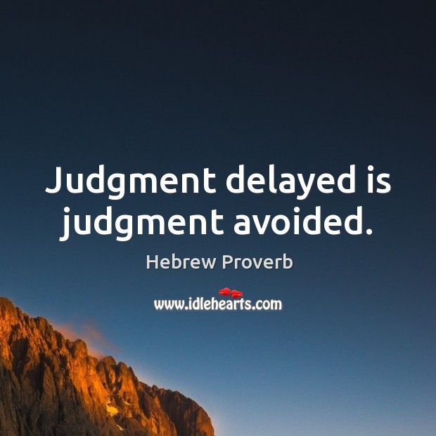 Judgment delayed is judgment avoided. Hebrew Proverbs Image