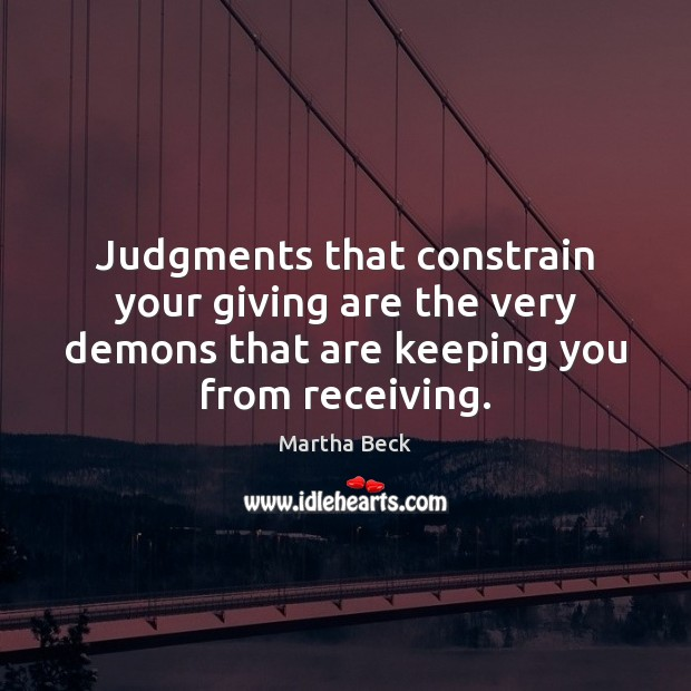 Image, Judgments that constrain your giving are the very demons that are keeping