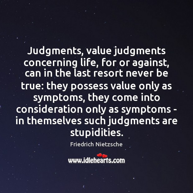 Judgments, value judgments concerning life, for or against, can in the last Friedrich Nietzsche Picture Quote