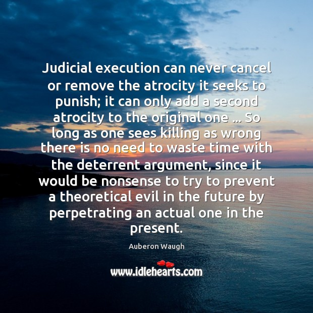 Judicial execution can never cancel or remove the atrocity it seeks to Image