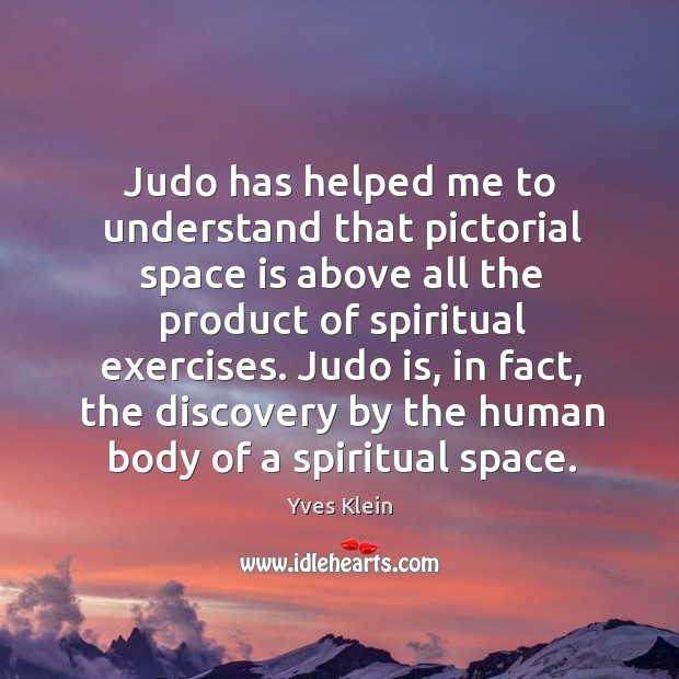 Judo has helped me to understand that pictorial space is above all Image