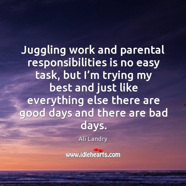 Image, Juggling work and parental responsibilities is no easy task, but I'm trying my best and