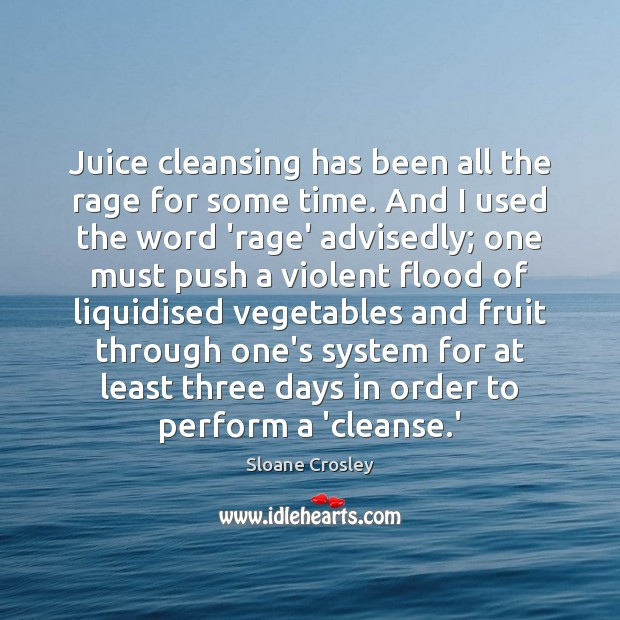 Juice cleansing has been all the rage for some time. And I Sloane Crosley Picture Quote