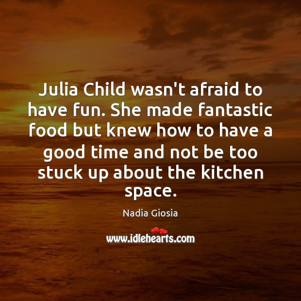 Image, Julia Child wasn't afraid to have fun. She made fantastic food but