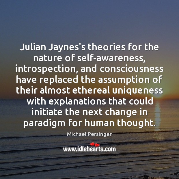 Julian Jaynes's theories for the nature of self-awareness, introspection, and consciousness have Image