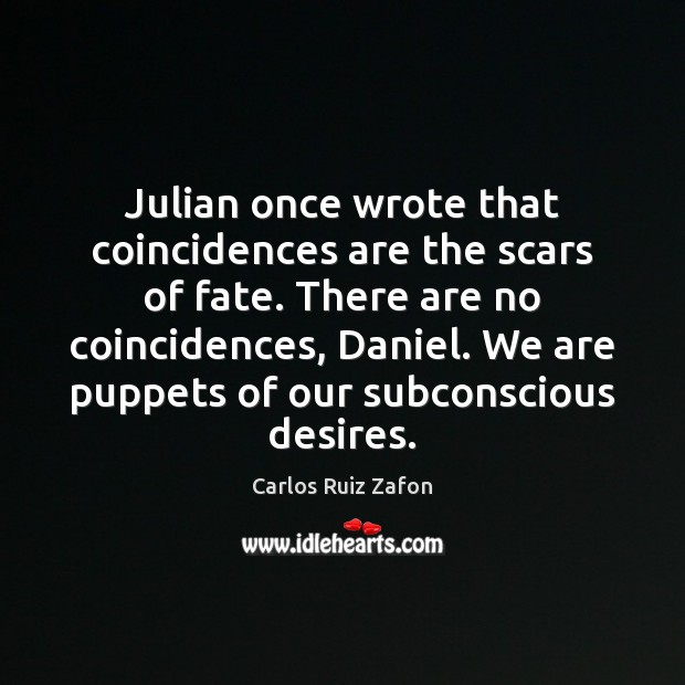 Image, Julian once wrote that coincidences are the scars of fate. There are