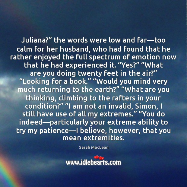"""Juliana?"""" the words were low and far—too calm for her husband, Sarah MacLean Picture Quote"""