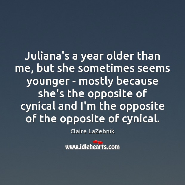 Juliana's a year older than me, but she sometimes seems younger – Image