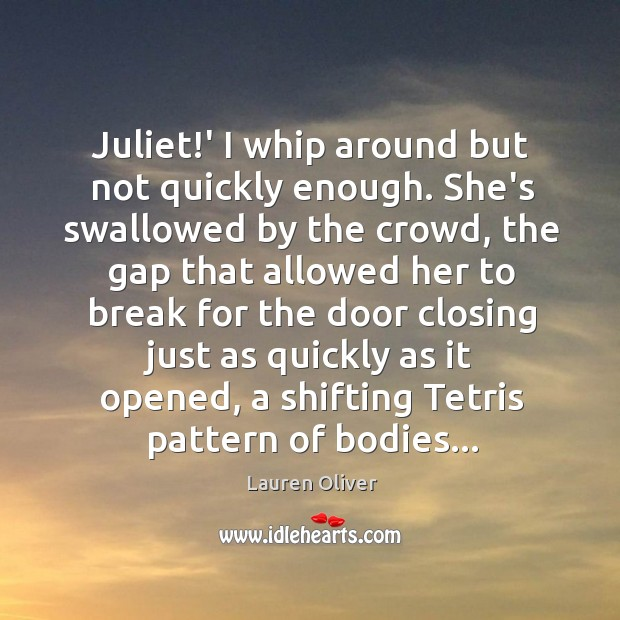 Juliet!' I whip around but not quickly enough. She's swallowed by Image