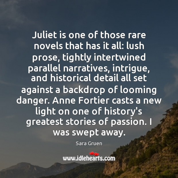 Juliet is one of those rare novels that has it all: lush Sara Gruen Picture Quote