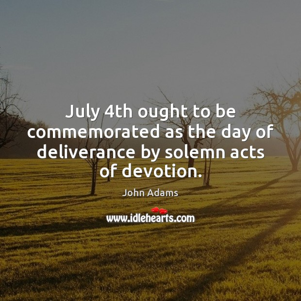 Image, July 4th ought to be commemorated as the day of deliverance by solemn acts of devotion.