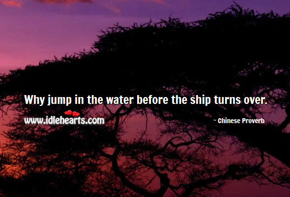 Image, Why jump in the water before the ship turns over.