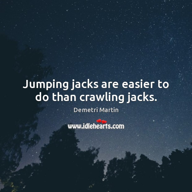 Jumping jacks are easier to do than crawling jacks. Image