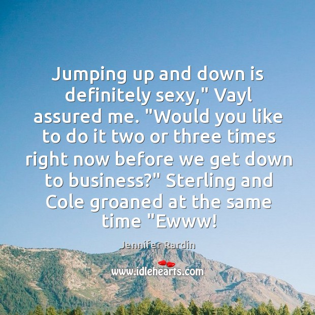 "Jumping up and down is definitely sexy,"" Vayl assured me. ""Would you Jennifer Rardin Picture Quote"