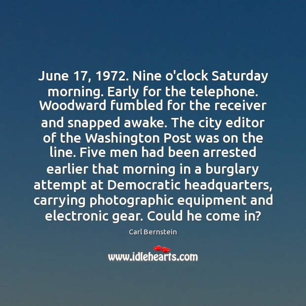 Image, June 17, 1972. Nine o'clock Saturday morning. Early for the telephone. Woodward fumbled for