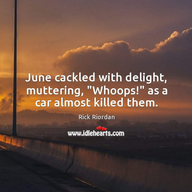 """June cackled with delight, muttering, """"Whoops!"""" as a car almost killed them. Image"""