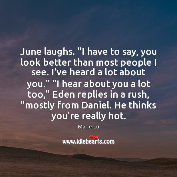 """June laughs. """"I have to say, you look better than most people Image"""