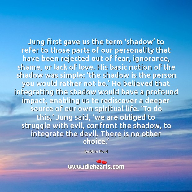 Jung first gave us the term 'shadow' to refer to those parts Image