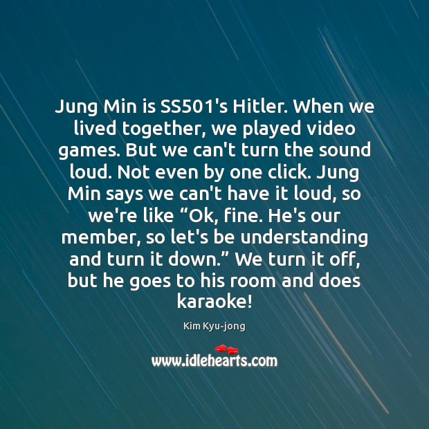 Image, Jung Min is SS501's Hitler. When we lived together, we played
