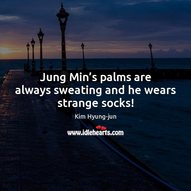 Jung Min's palms are always sweating and he wears strange socks! Image