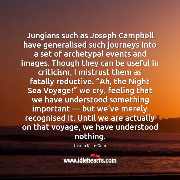 Jungians such as Joseph Campbell have generalised such journeys into a set Image