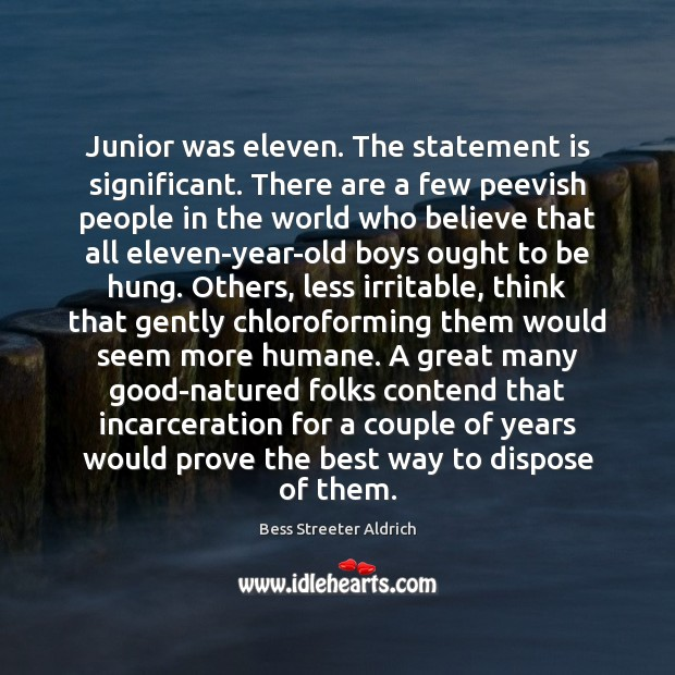 Image, Junior was eleven. The statement is significant. There are a few peevish