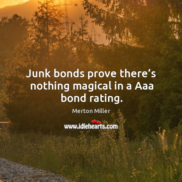 Junk bonds prove there's nothing magical in a aaa bond rating. Image