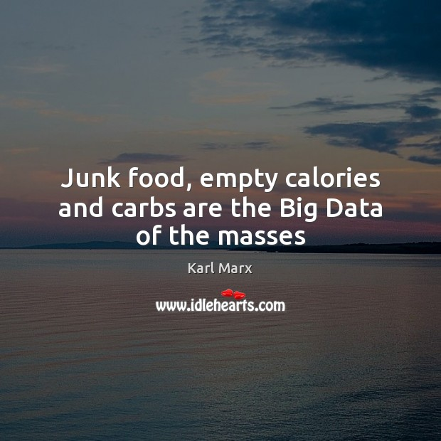 Image, Junk food, empty calories and carbs are the Big Data of the masses