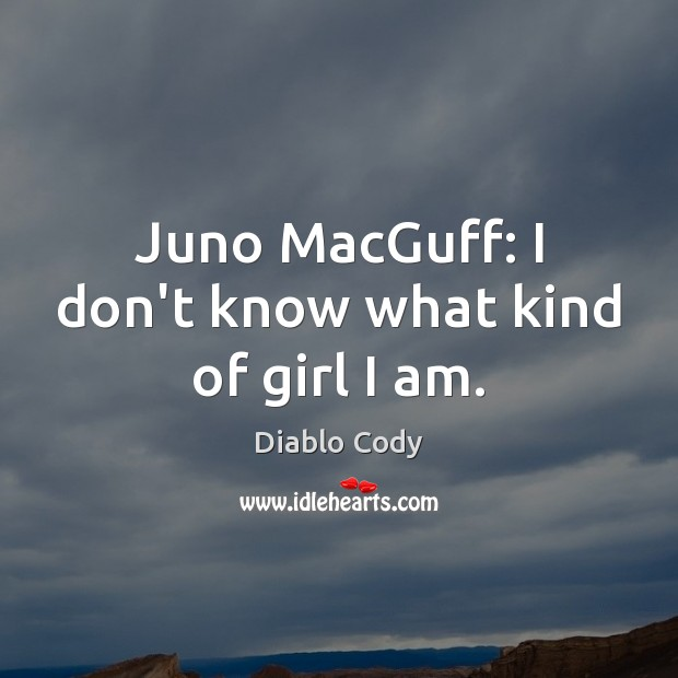 Juno MacGuff: I don't know what kind of girl I am. Image