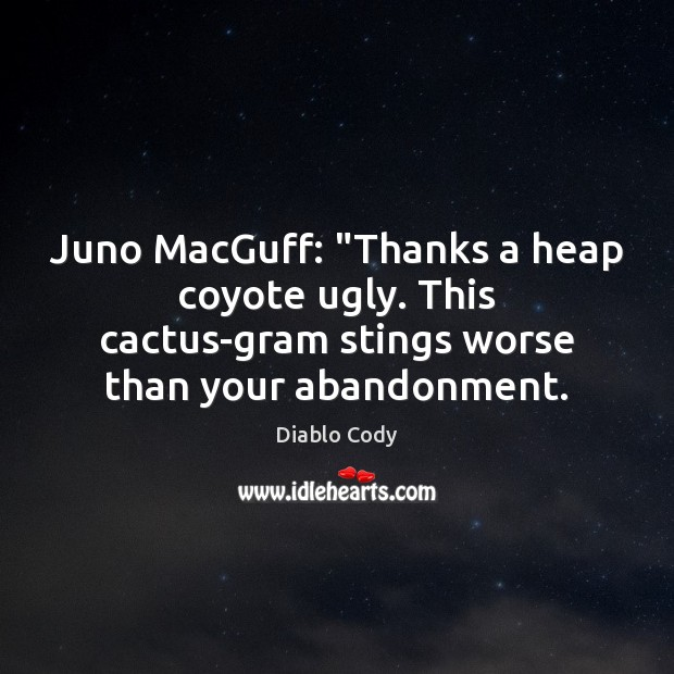 "Image, Juno MacGuff: ""Thanks a heap coyote ugly. This cactus-gram stings worse than"