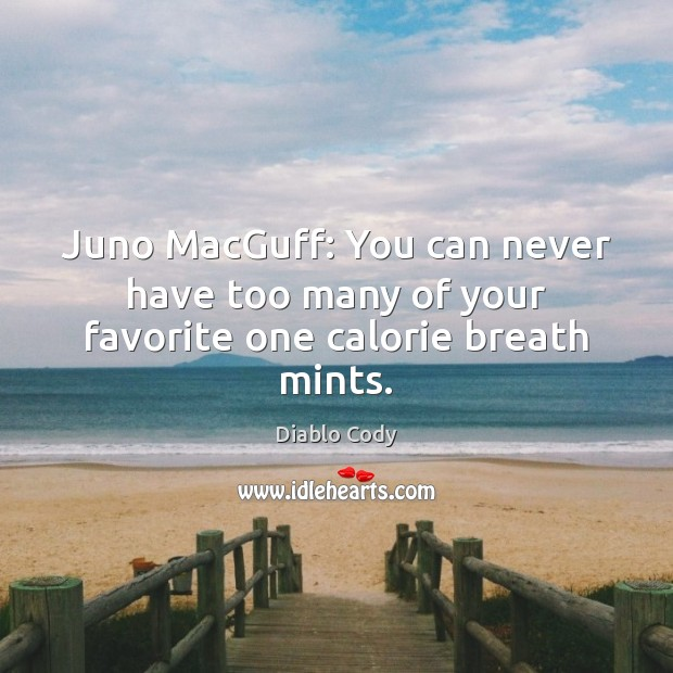 Image, Juno MacGuff: You can never have too many of your favorite one calorie breath mints.