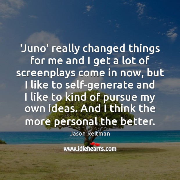 'Juno' really changed things for me and I get a lot of Jason Reitman Picture Quote