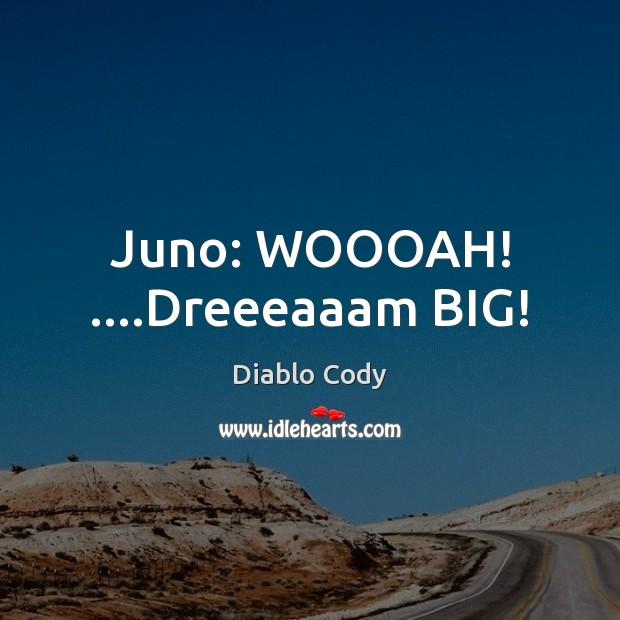 Image about Juno: WOOOAH! ….Dreeeaaam BIG!