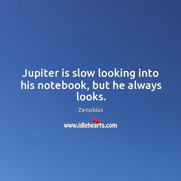 Jupiter is slow looking into his notebook, but he always looks. Image