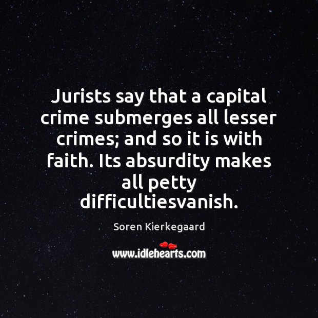 Jurists say that a capital crime submerges all lesser crimes; and so Soren Kierkegaard Picture Quote